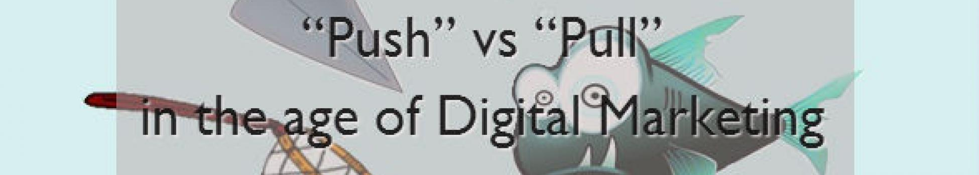 """Push"" vs ""Pull"" in the age of Digital Marketing"